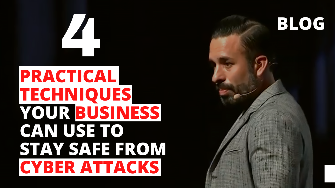 4 Practical Techniques Your Business Can Use to Stay Safe from Cyber Attacks