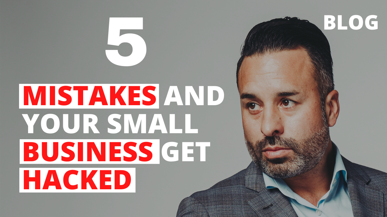 5 Mistakes and your Small Business Get Hacked