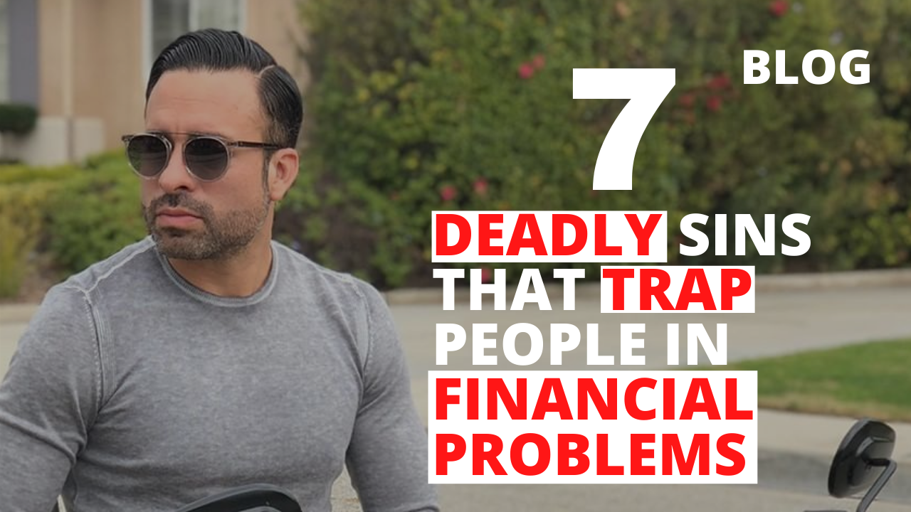 7 Deadly Sins that Trap People in Financial Problems