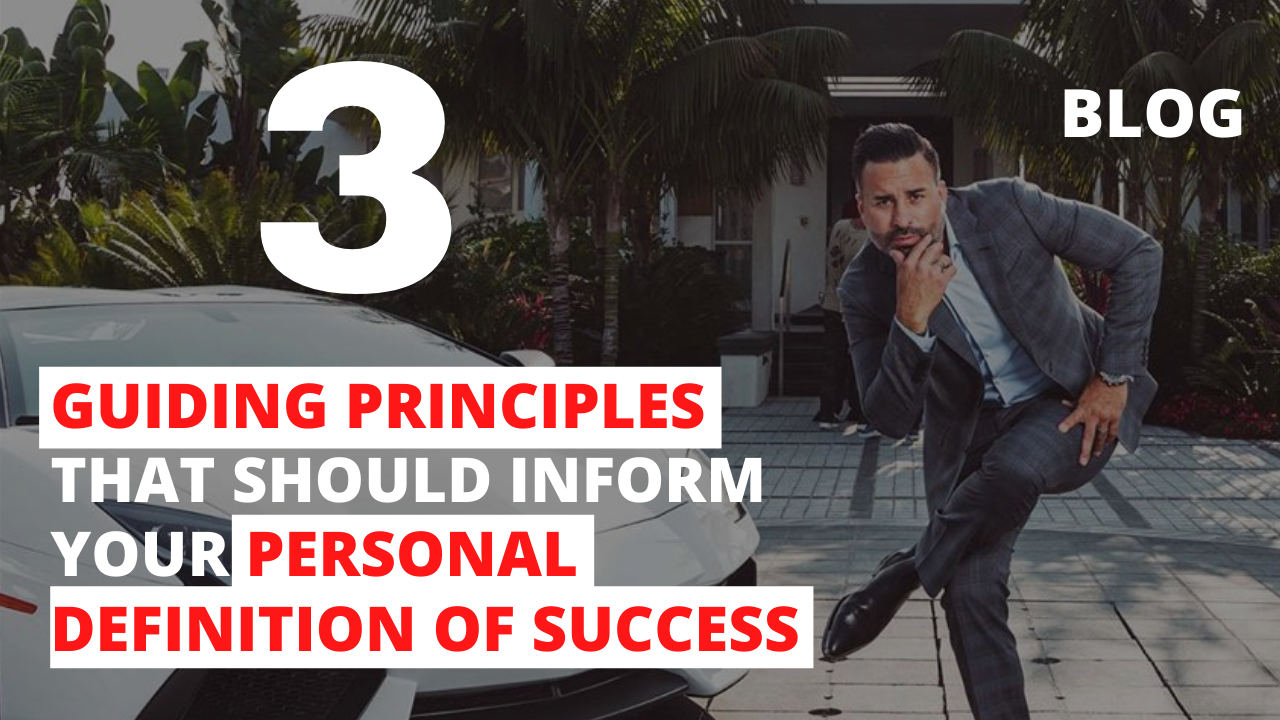 3 Guiding Principles that Should Inform Your Personal Definition of Success