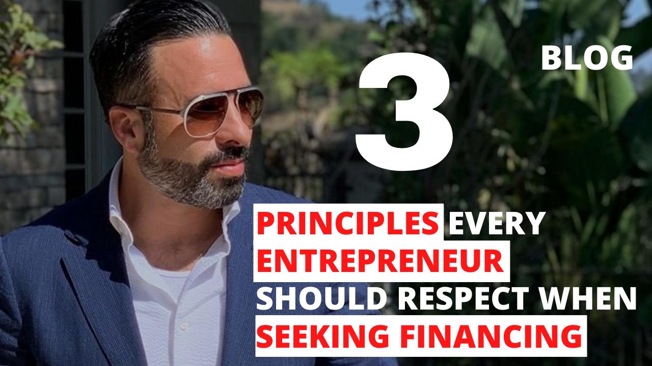 3 Principles Every Entrepreneur Should Respect when Seeking Financing