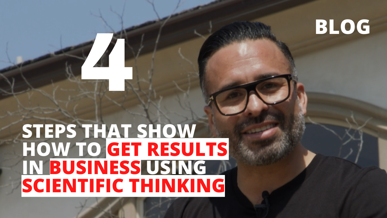 4 Steps that Show How to Get Results in Business, Using Scientific Thinking