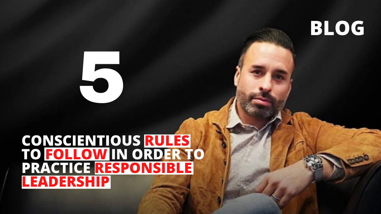 5 Conscientious Rules to Follow In Order to Practice Responsible Leadership