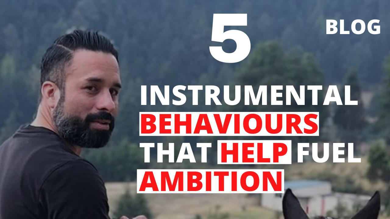 5 Instrumental Behaviours that Help Fuel Ambition