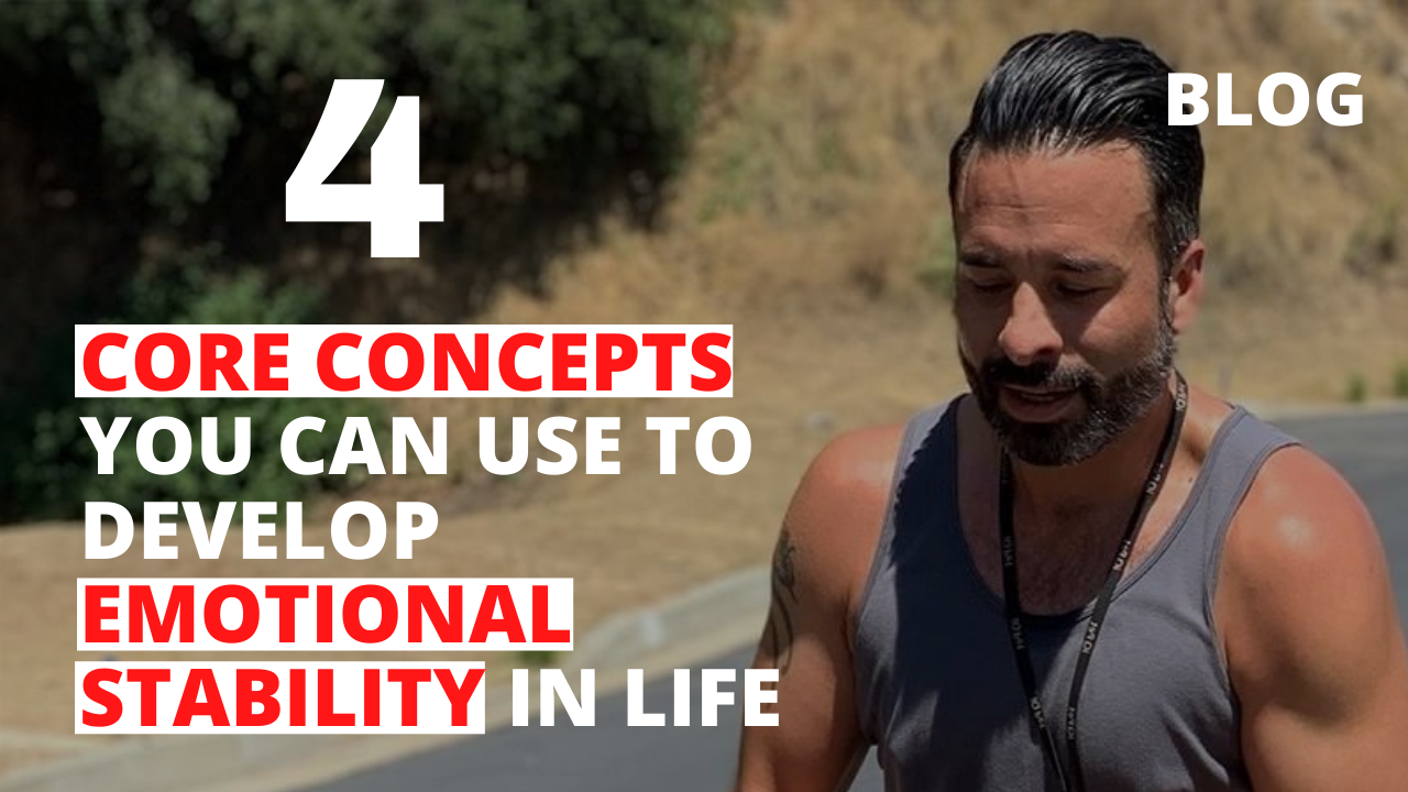 4 Core Concepts You Can Use to Develop Emotional Stability in Life