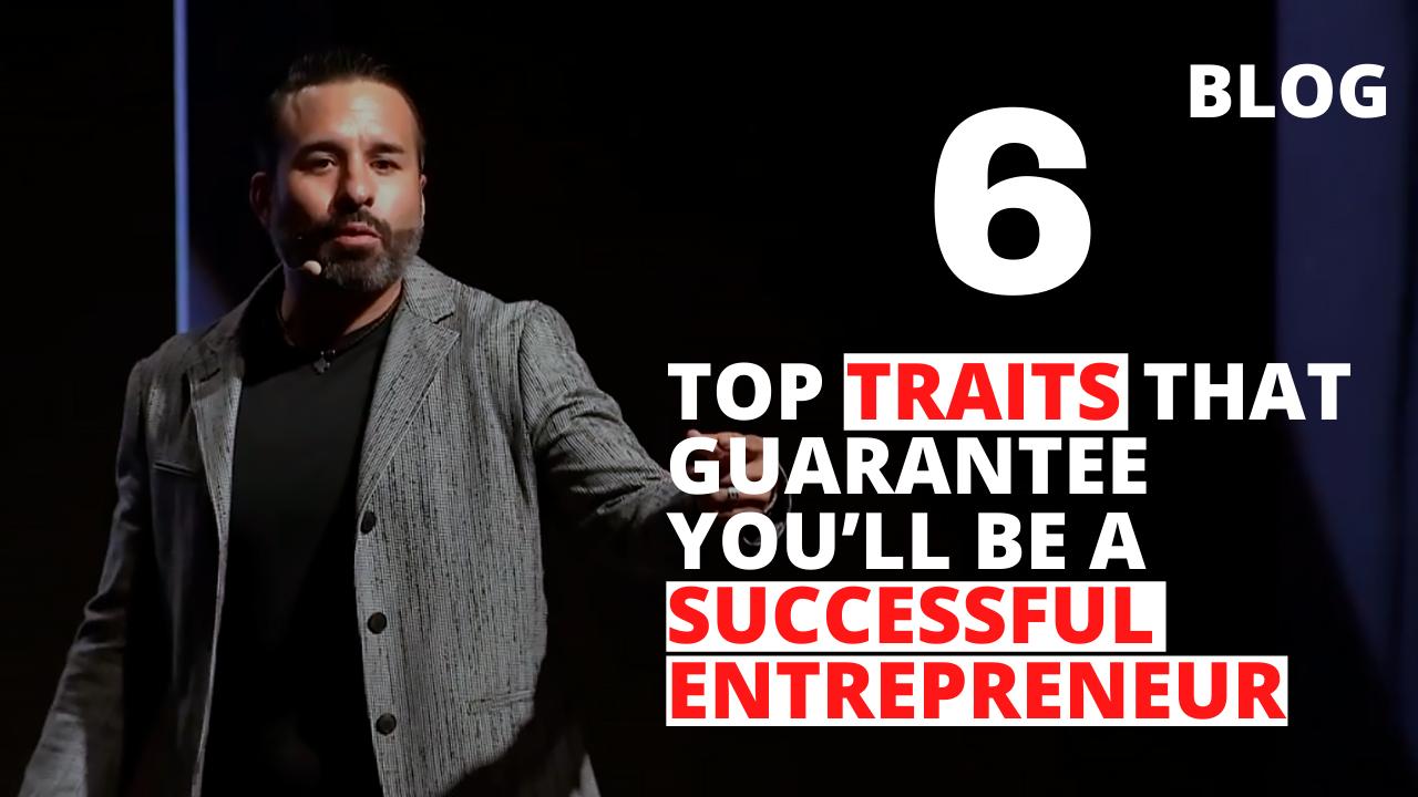 6 Top Traits that Guarantee You'll Be a Successful Entrepreneur