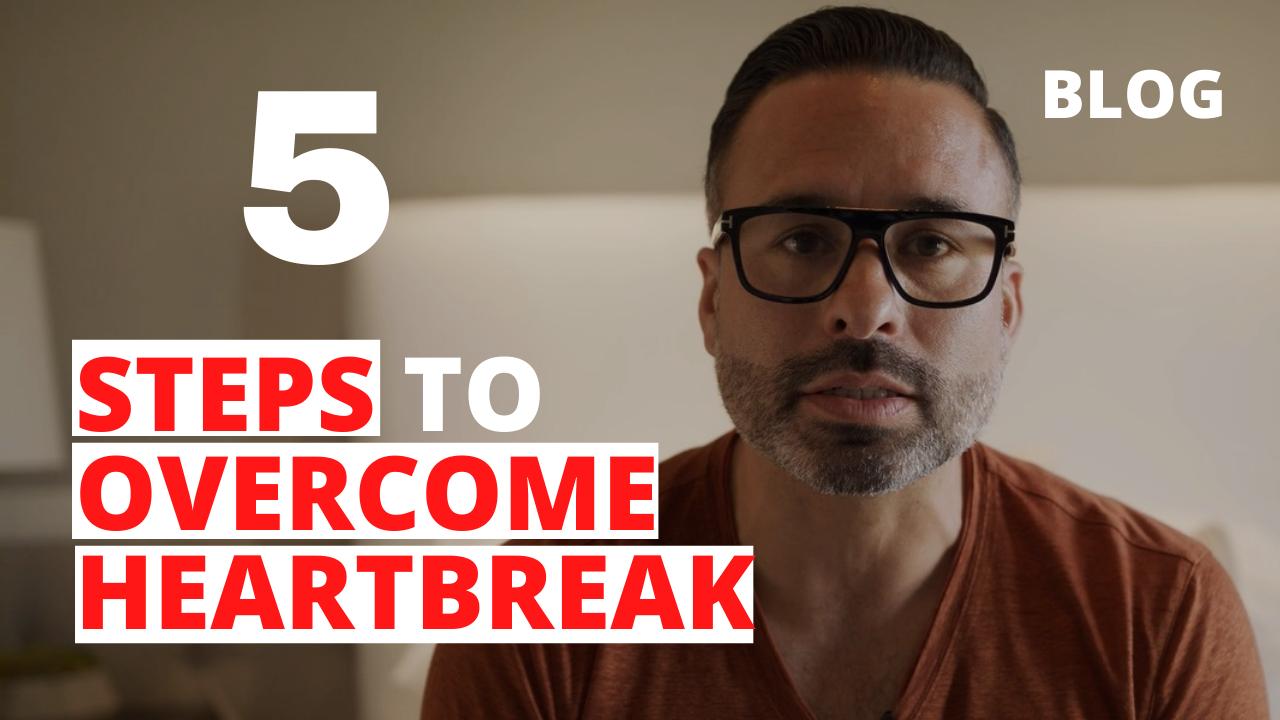 5 Steps to Overcome Heartbreak