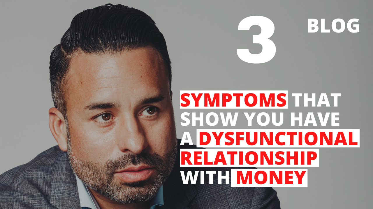 3 Symptoms that Show You Have a Dysfunctional Relationship with Money