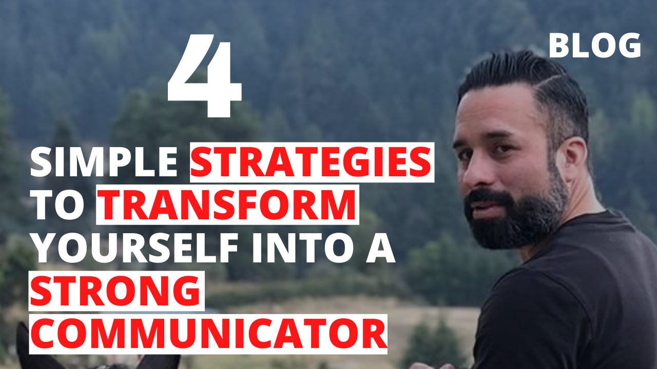 4 Simple Strategies to Transform Yourself into a Strong Communicator