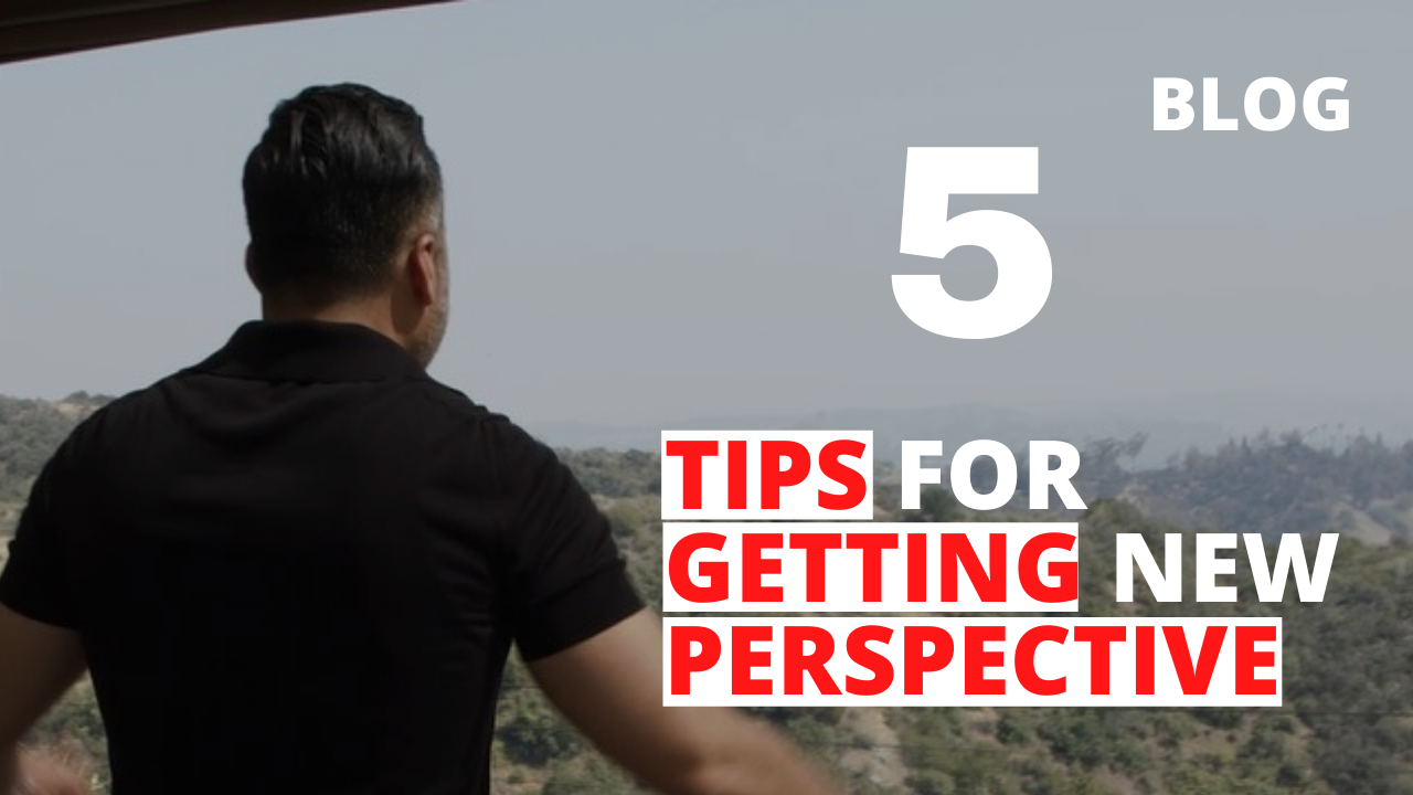 5 Tips for Getting a New Perspective
