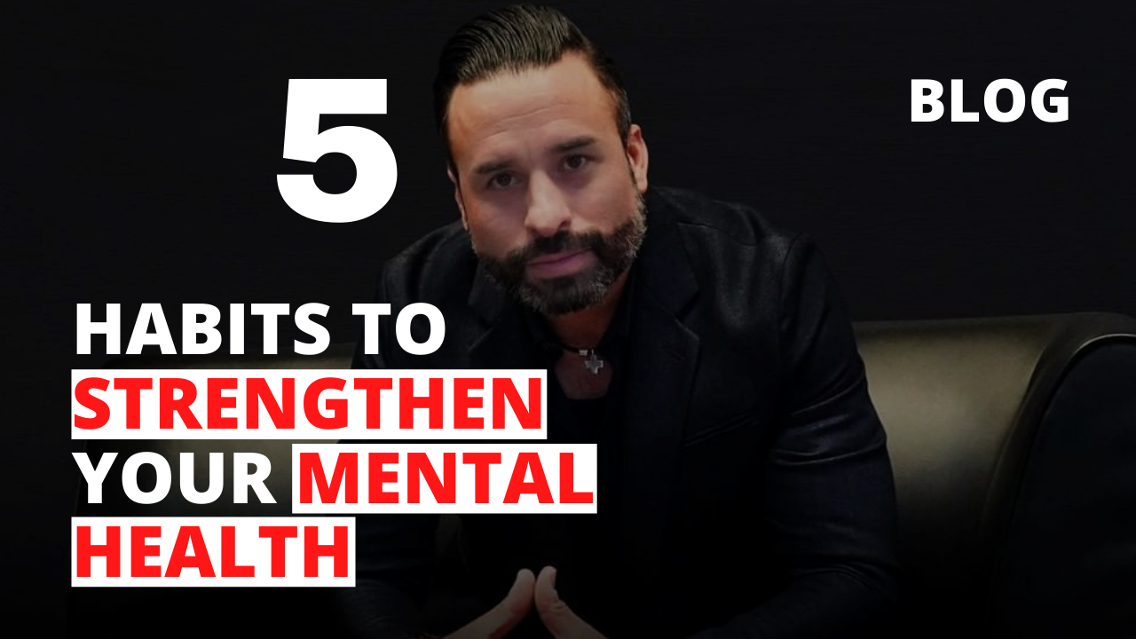 5 Habits to Strengthen Your Mental Health