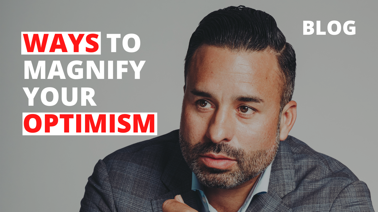 4 Ways to Magnify Your Optimism