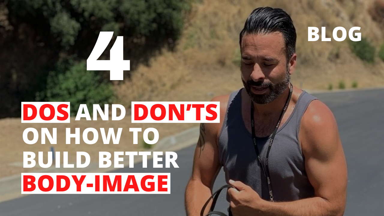 4 DOs and DON'Ts on How to Build Better Body-Image