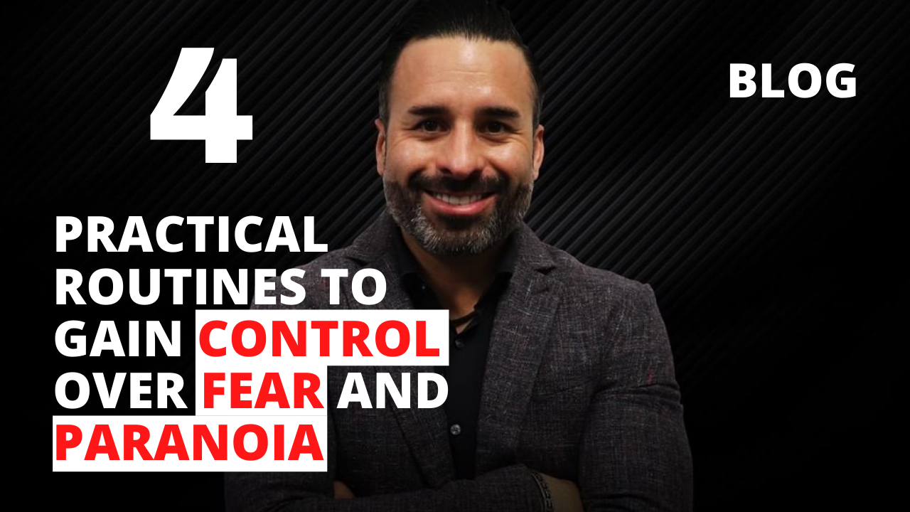 4 Practical Routines to Gain Control Over Fear and Paranoia