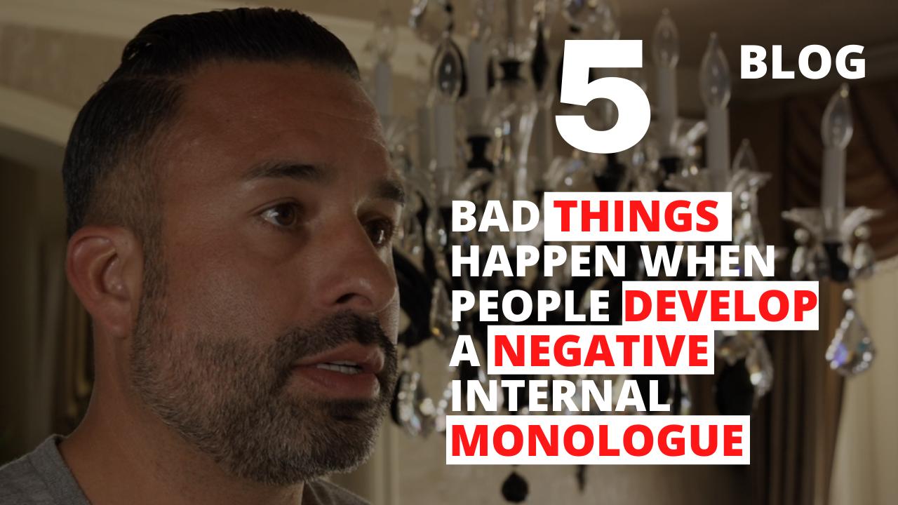 5 Bad Things Happen When People Develop a Negative Internal Monologue