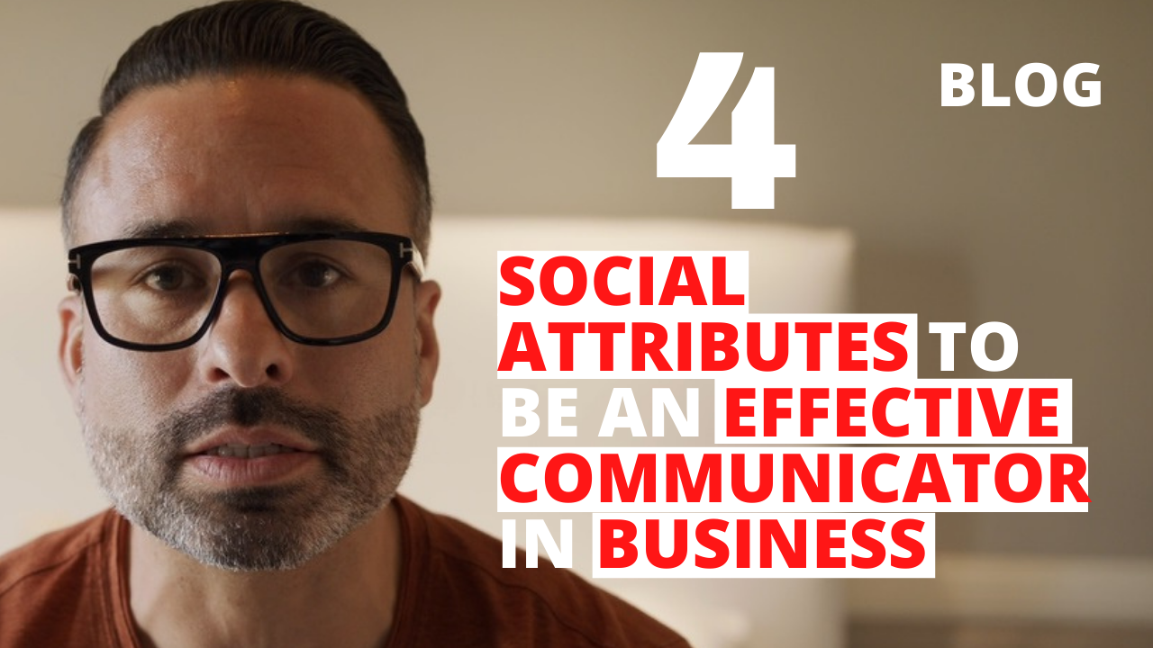 4 Social Attributes to be an Effective Communicator in Business