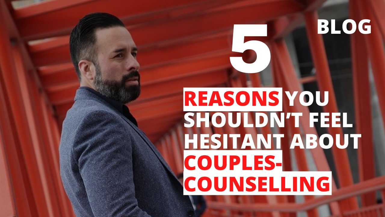5 Reasons You Shouldn't Feel Hesitant About Couples-Counselling