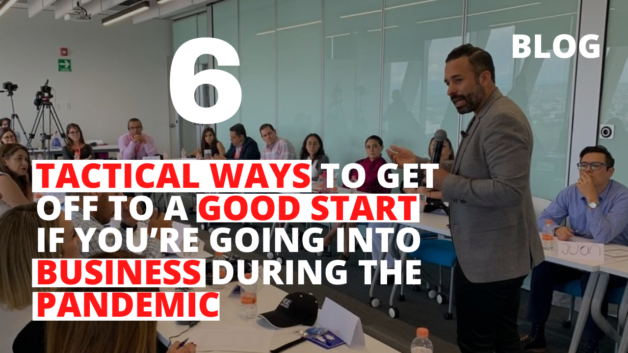 6 Tactical Ways to Get Off to a Good Start If You're Going into Business During the Pandemic