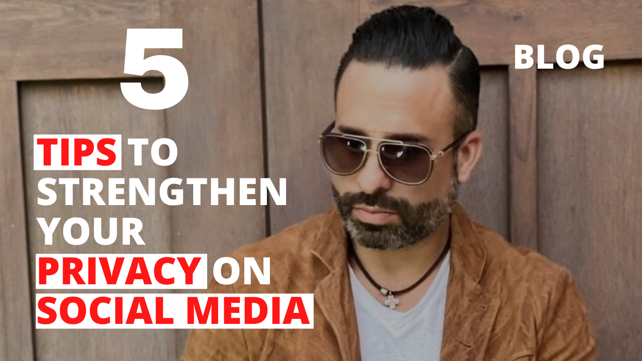 Top 5 Tips to Strengthen Your Privacy on Social Media