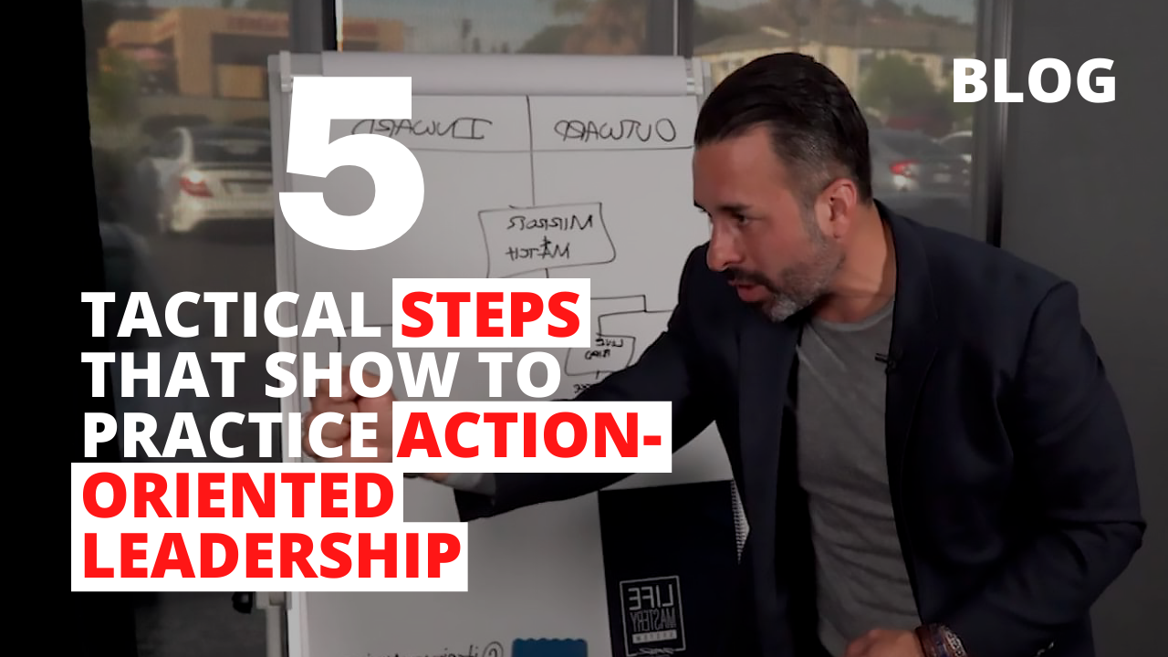 5 Tactical Steps that Show to Practice Action-Oriented Leadership