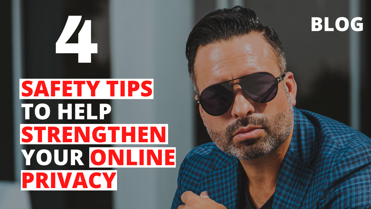 4 Safety Tips to Help Strengthen Your Online Privacy