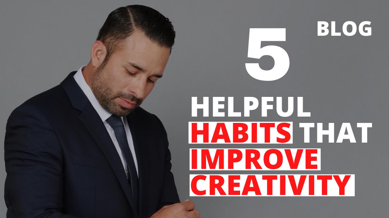 5 Helpful Habits that Improve Creativity