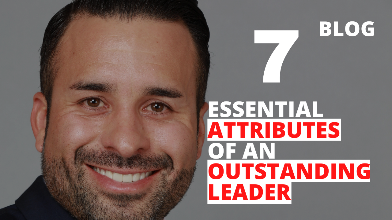 7 Essential Attributes of an Outstanding Leader