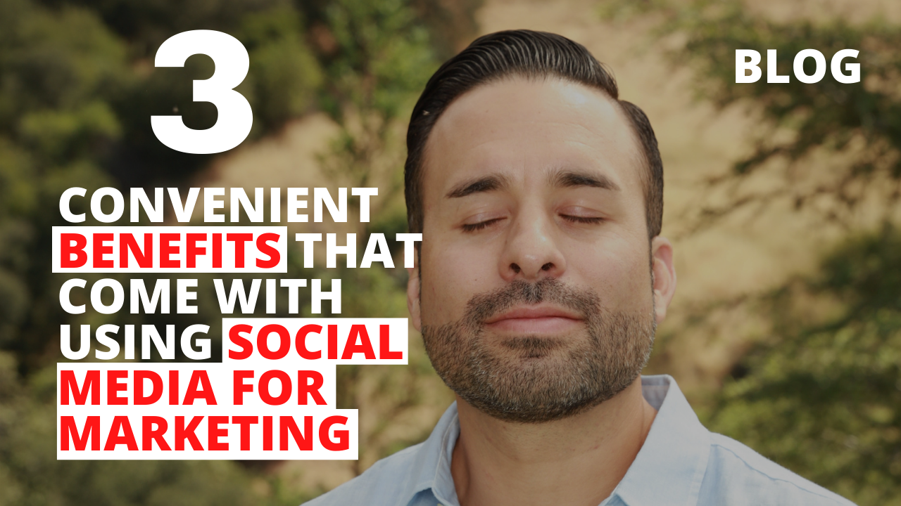 3 Convenient Benefits that Come with Using Social Media for Marketing