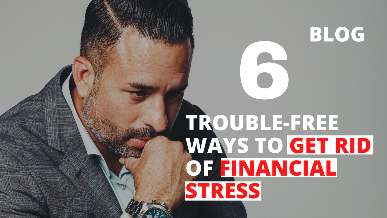6 Trouble-Free Ways to Get Rid of Financial Stress