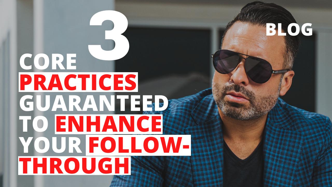 3 Core Practices Guaranteed to Enhance Your Follow-Through