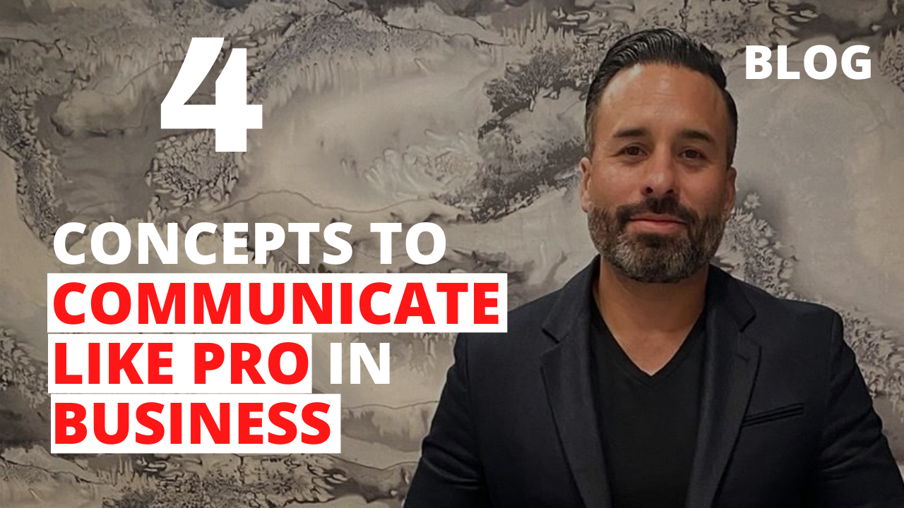 4 Concepts to Communicate Like Pro in Business