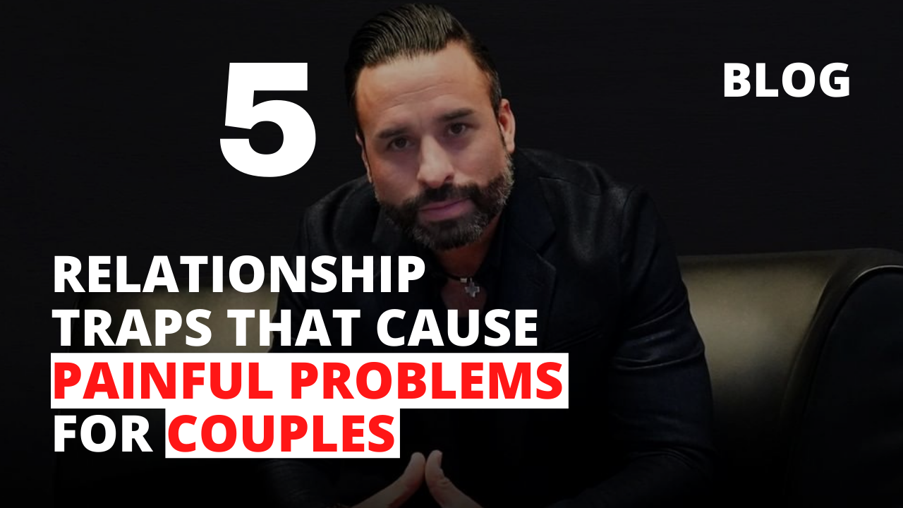 5 Relationship Traps that Cause Painful Problems for Couples