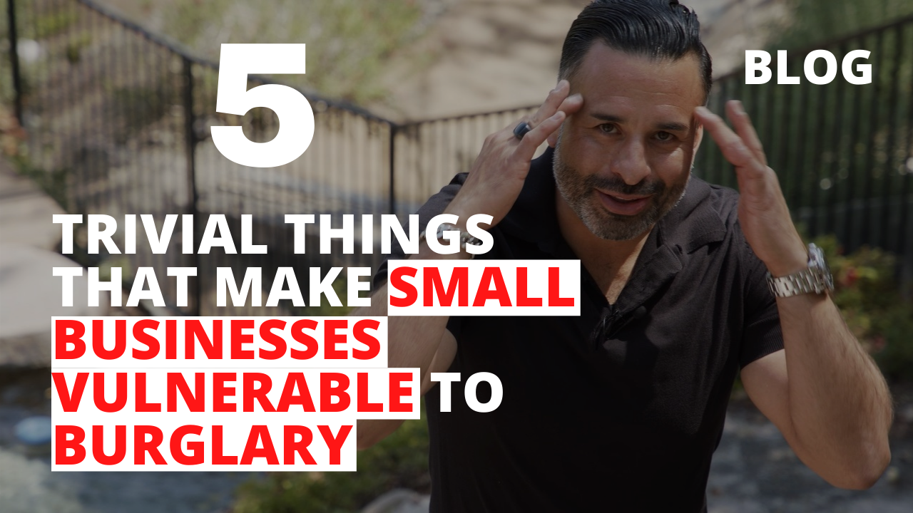 5 Trivial Things that Make Small Businesses Vulnerable to Burglary