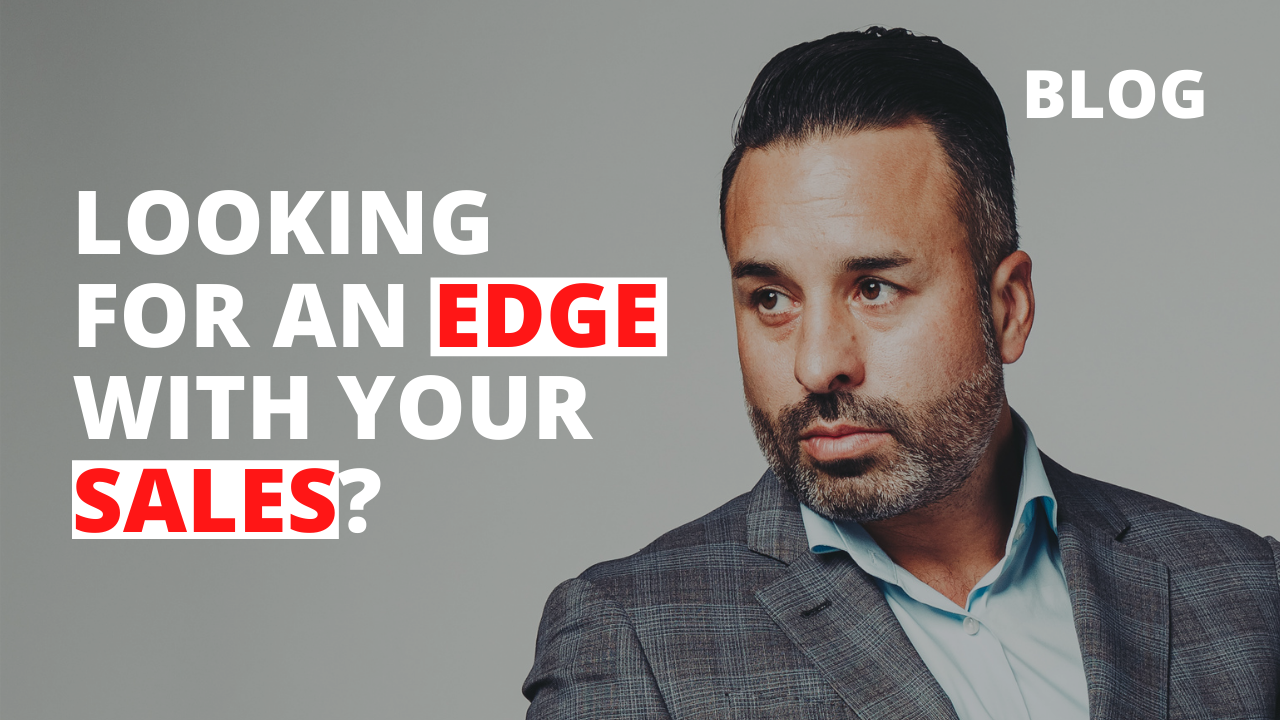 Looking for an Edge with Your Sales?