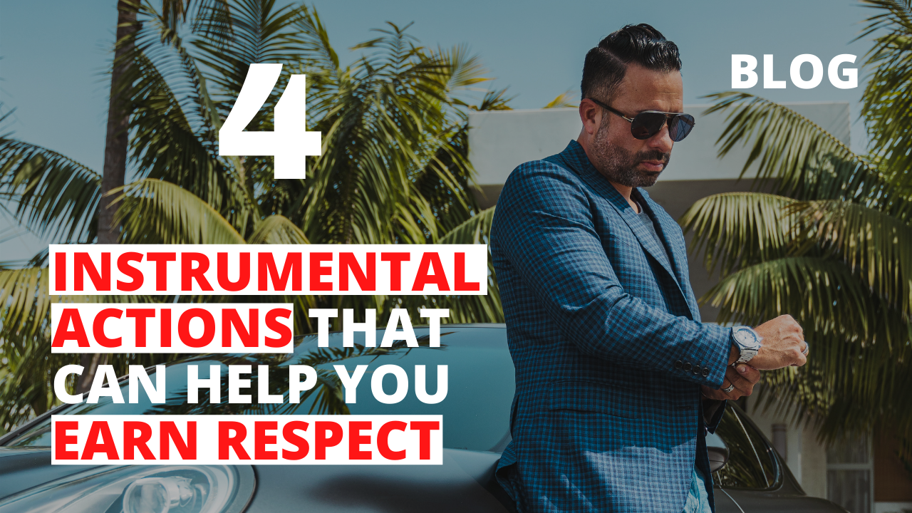 4 Instrumental Actions that Can Help You Earn Respect