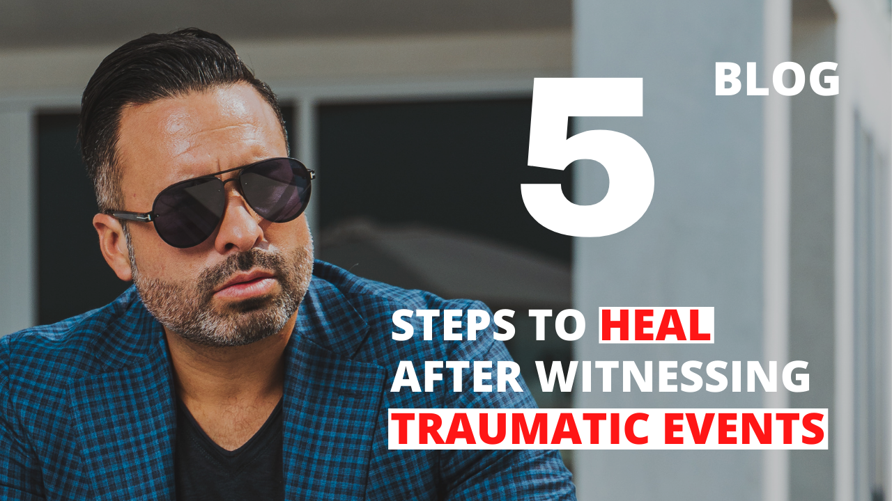 5 Steps to Heal After Witnessing Traumatic Events
