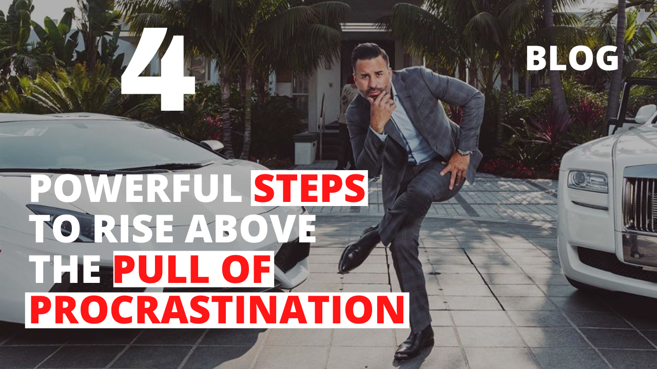 4 Powerful Steps to Rise Above the Pull of Procrastination