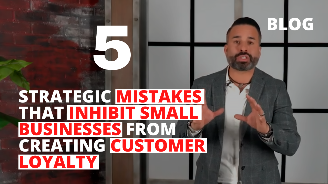 5 Strategic Mistakes that Inhibit Small Businesses from Creating Customer Loyalty