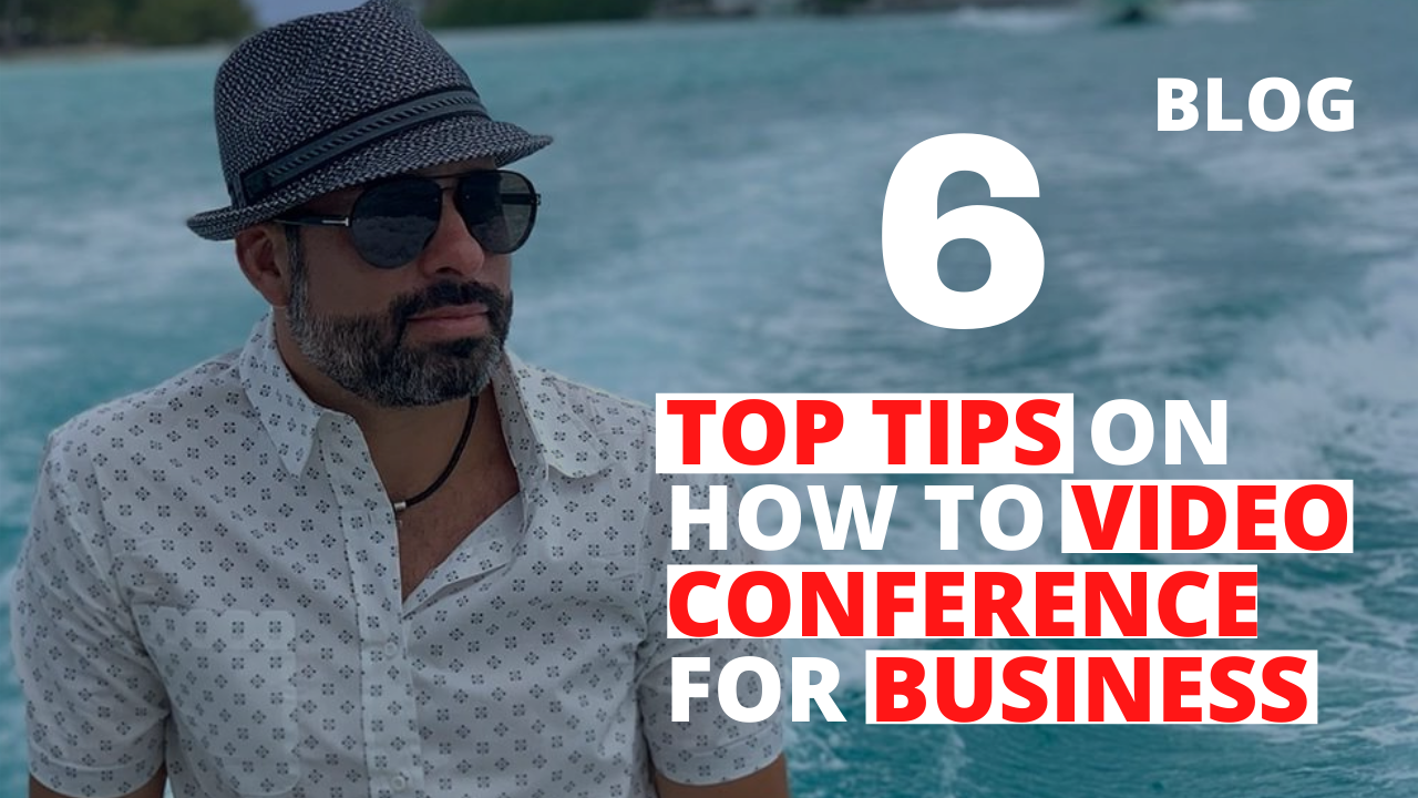 6 Top Tips on How to Video Conference for Business