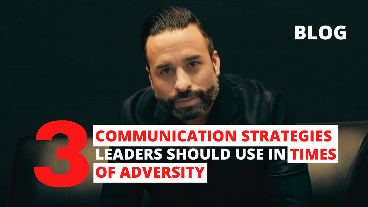 3 Communication Strategies Leaders Should Use in Times of Adversity - Richard Martinez