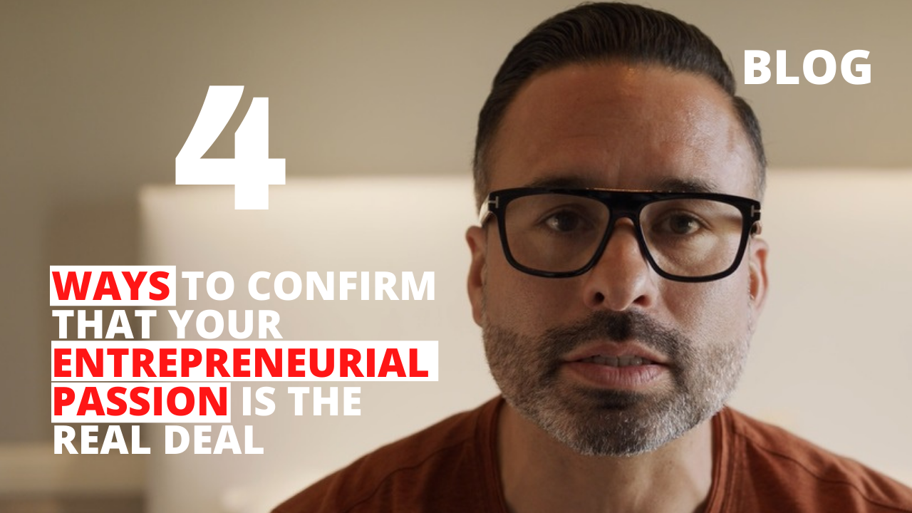 4 Ways to Confirm That Your Entrepreneurial Passion is the Real Deal