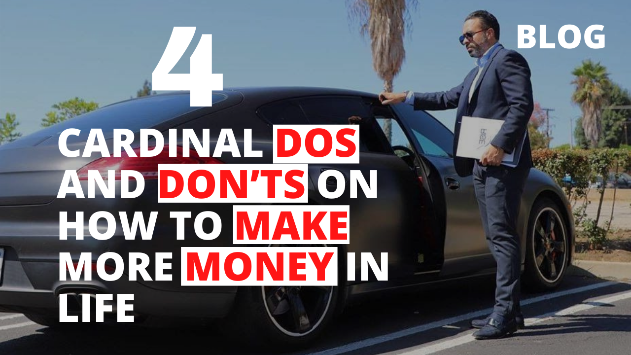 4 Cardinal DOs and DON'Ts on How to Make More Money in Life