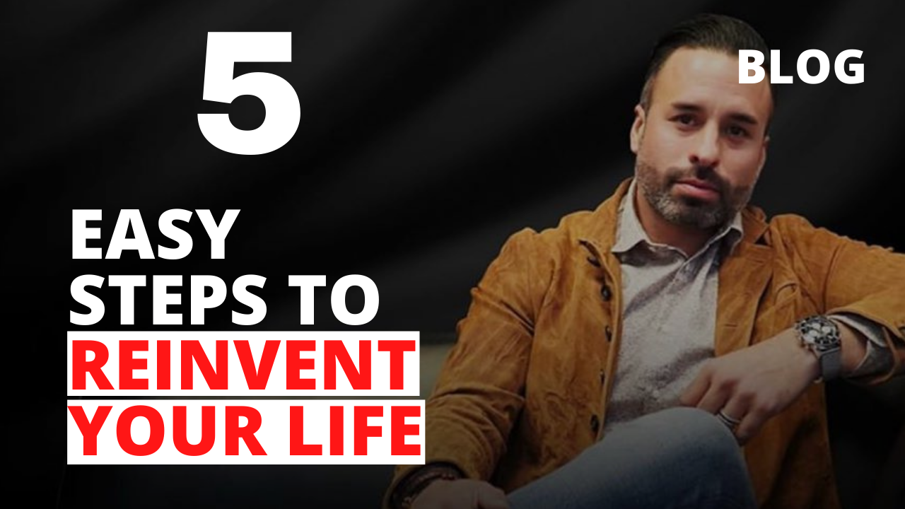 5 Easy Steps to Reinvent Your Life