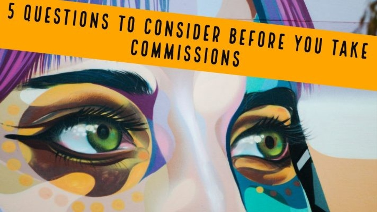 5 Questions to Consider BEFORE You Take Art Commissions