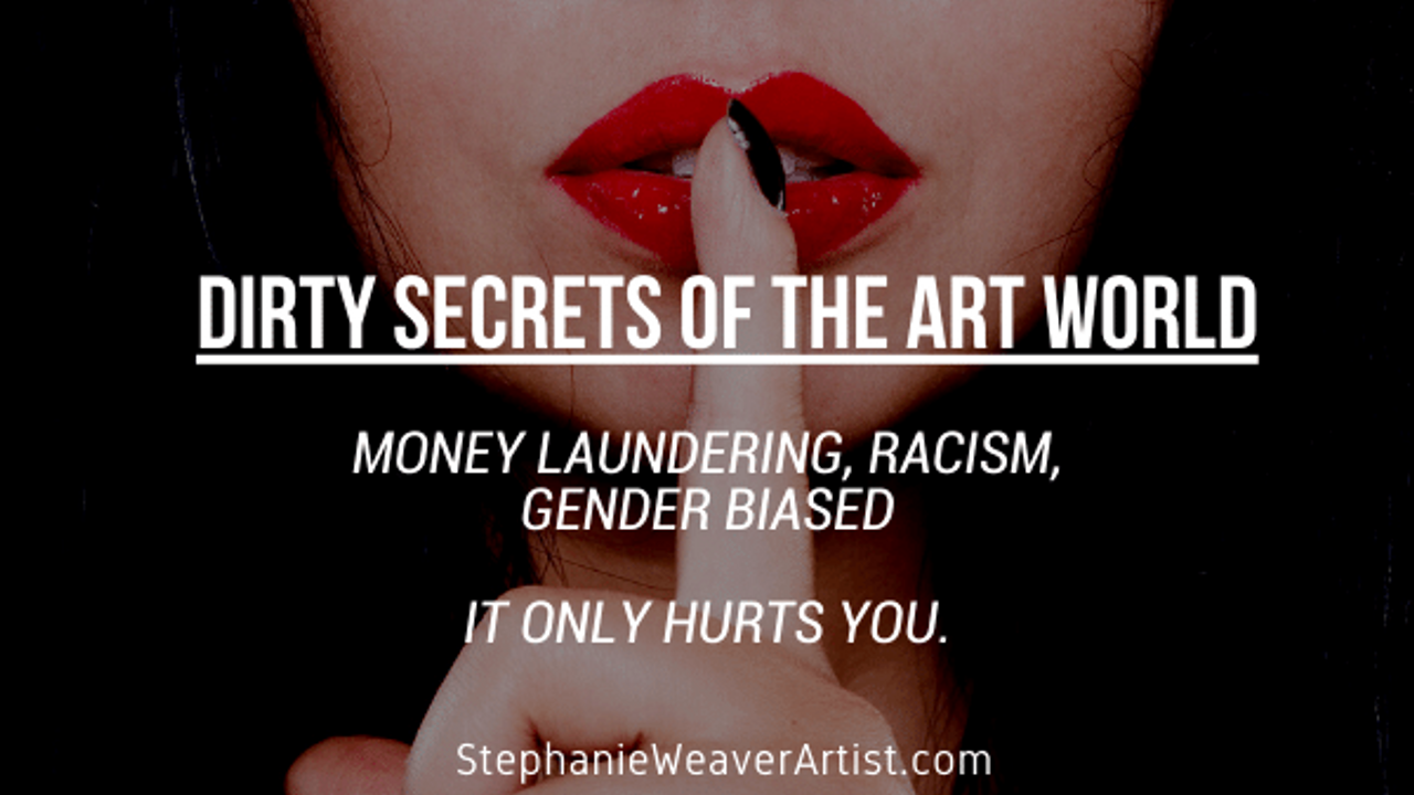 Dirty secrets of the art world, money landering, racism and gender biased...its not what you think.