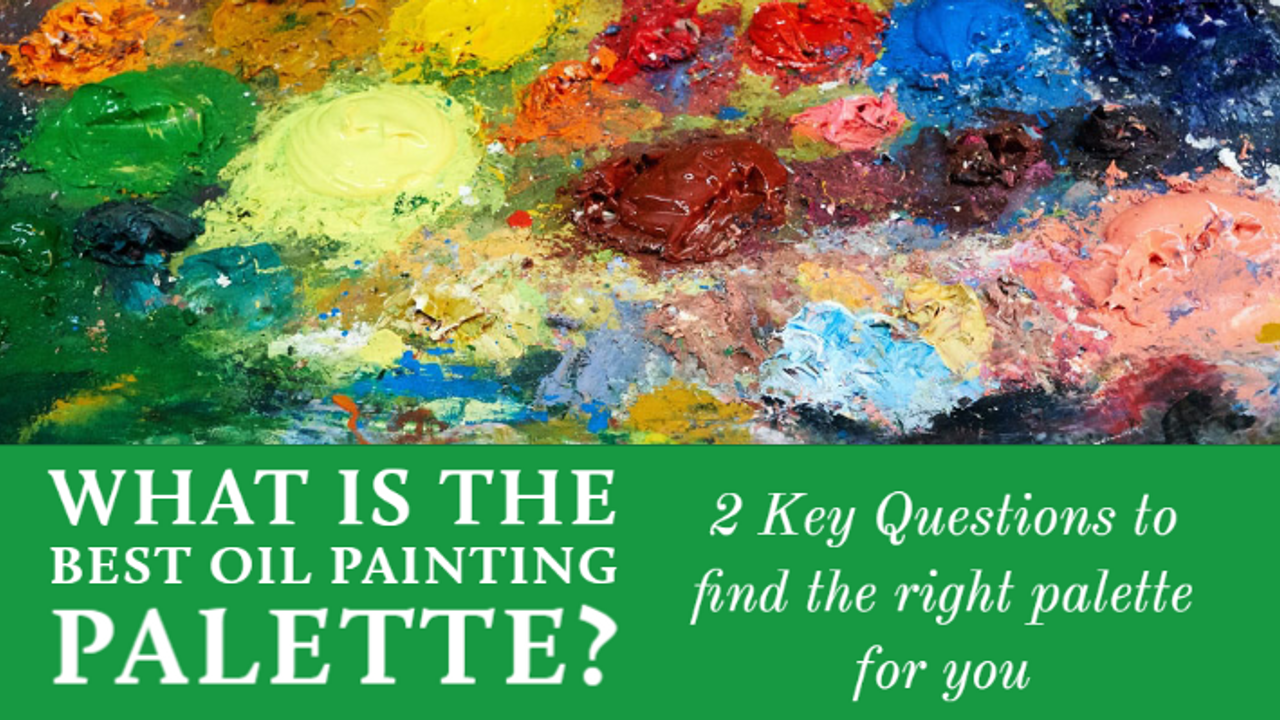 What is the Best Oil Painting Palette?