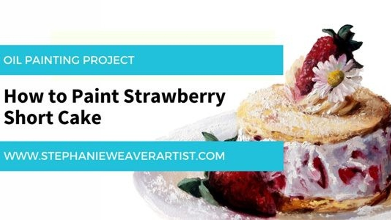 Oil Painting Project: How to Paint Strawberry Shortcake