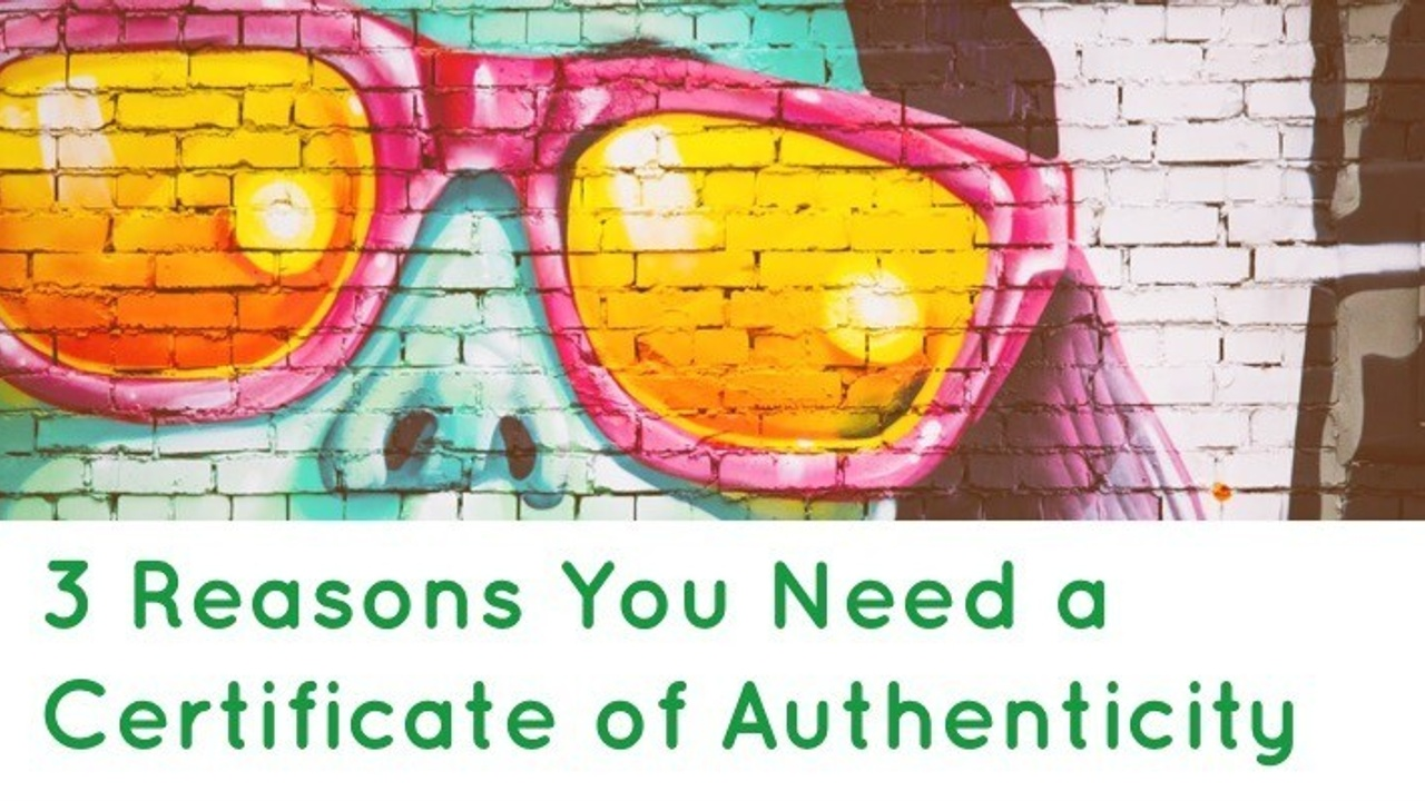 3 Reasons You Need A Certificate of Authenticity