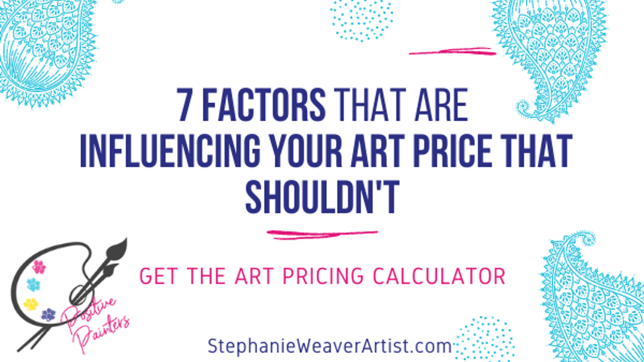 7 Factors that are Influencing Your Art Price that Shouldn't