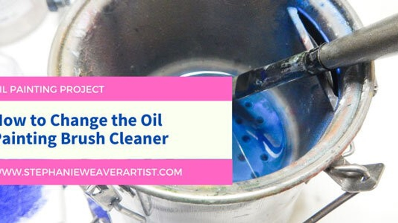 Oil Painting Project: How To Clean Your Oil Painting Cleaning Reservoir